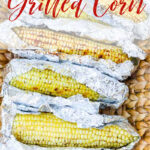 Grilled sweet corn each half unwrapped in a piece of foil, and seasoned with butter and different seasonings like bbq rub, lemon pepper, and salt and pepper.