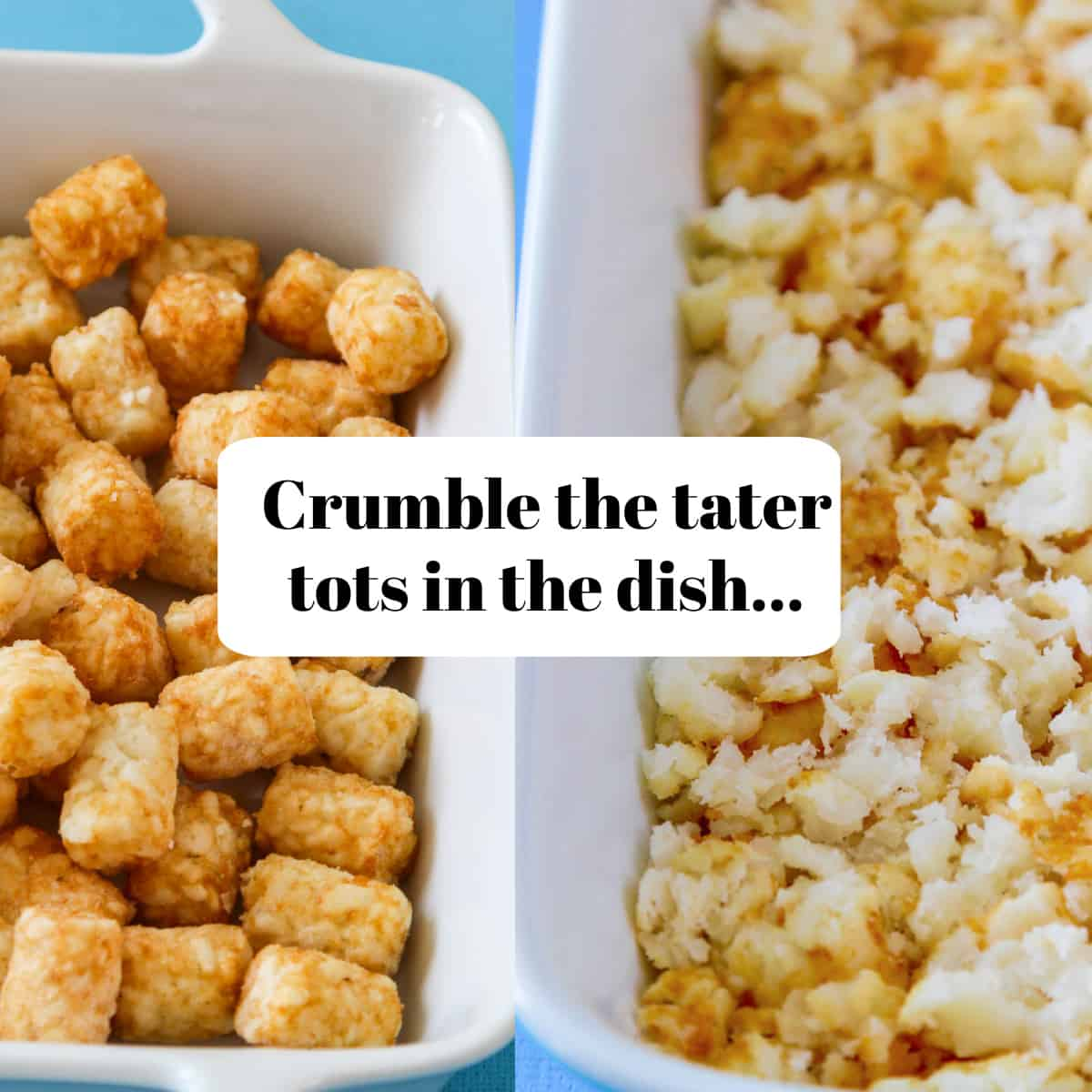 Two white casserole dishes side by side one with whole and the other with crumbled tater tots for a recipe.
