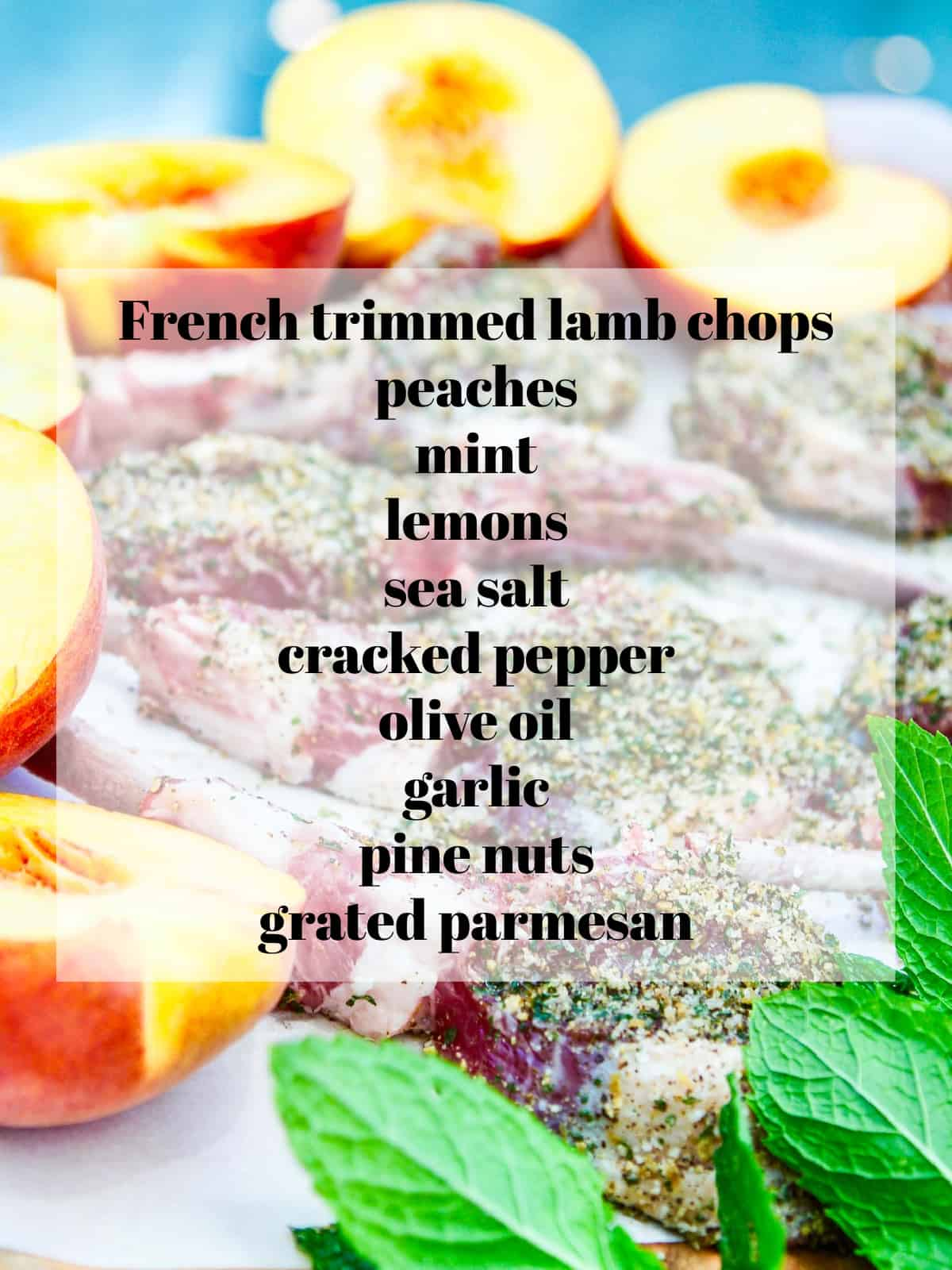 A picture of lamb chops, peaches and mint with a list of all the ingredients to make the recipe in a list.